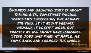 Mitt Romney quote : Business and growing jobs ...