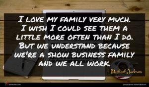 Michael Jackson quote : I love my family ...