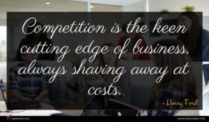 Henry Ford quote : Competition is the keen ...