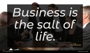 Voltaire quote : Business is the salt ...