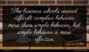 Warren Buffett quote : The business schools reward ...