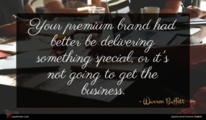 Warren Buffett quote : Your premium brand had ...
