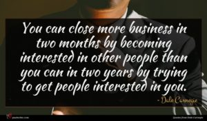 Dale Carnegie quote : You can close more ...