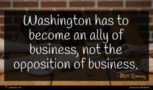 Mitt Romney quote : Washington has to become ...