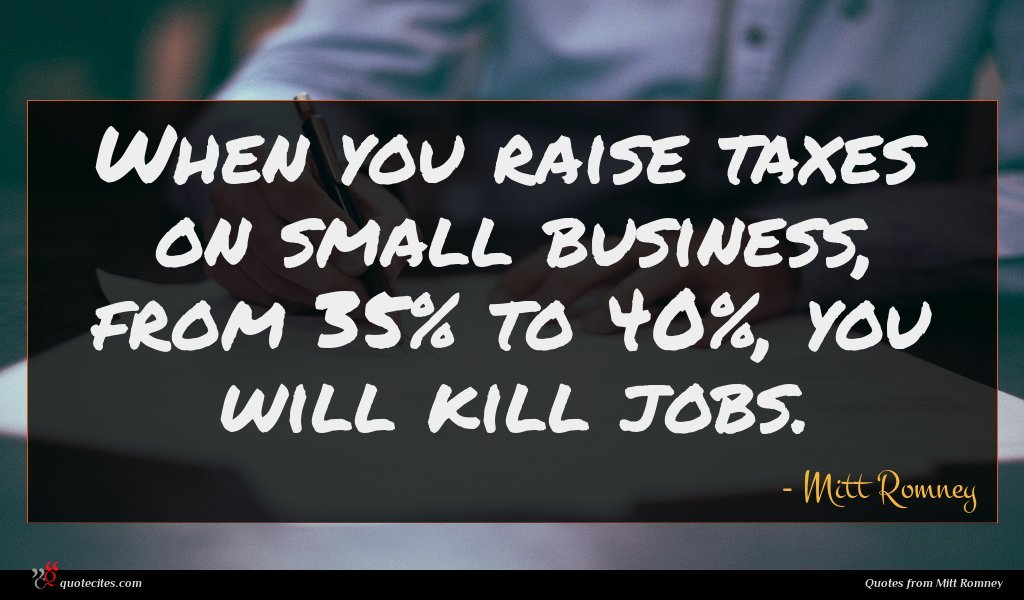 Photo of Mitt Romney quote : When you raise taxes …