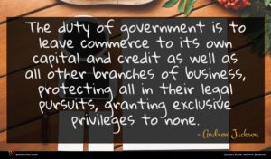 Andrew Jackson quote : The duty of government ...
