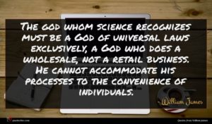 William James quote : The god whom science ...