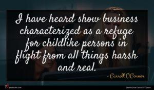 Carroll O'Connor quote : I have heard show ...