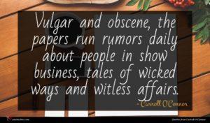 Carroll O'Connor quote : Vulgar and obscene the ...