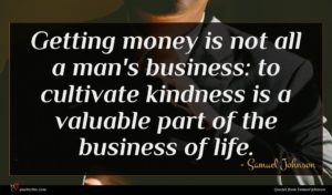 Samuel Johnson quote : Getting money is not ...