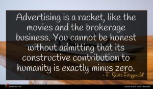 F. Scott Fitzgerald quote : Advertising is a racket ...