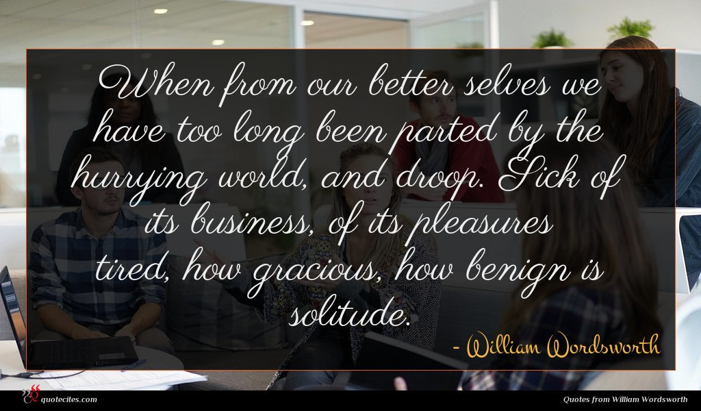 Photo of William Wordsworth quote : When from our better …