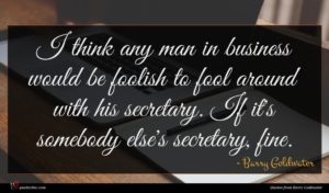 Barry Goldwater quote : I think any man ...