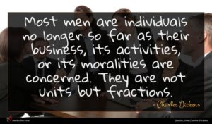 Charles Dickens quote : Most men are individuals ...