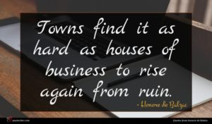 Honore de Balzac quote : Towns find it as ...
