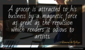 Honore de Balzac quote : A grocer is attracted ...