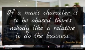 Alexander Pope quote : If a man's character ...