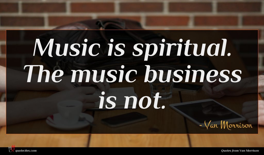 Music is spiritual. The music business is not.