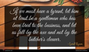 Lord Byron quote : If we must have ...