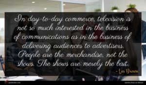 Les Brown quote : In day-to-day commerce television ...