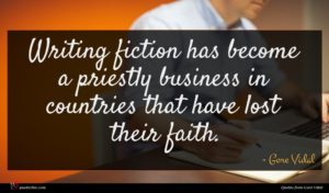 Gore Vidal quote : Writing fiction has become ...