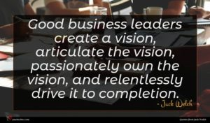 Jack Welch quote : Good business leaders create ...
