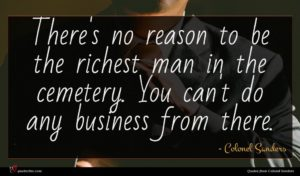 Colonel Sanders quote : There's no reason to ...