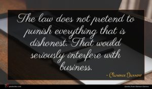 Clarence Darrow quote : The law does not ...