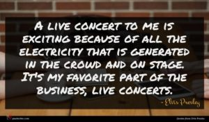 Elvis Presley quote : A live concert to ...