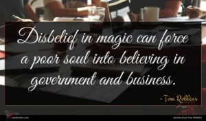 Tom Robbins quote : Disbelief in magic can ...