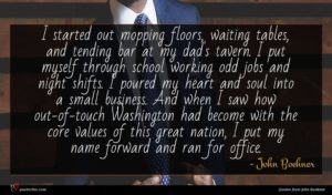 John Boehner quote : I started out mopping ...