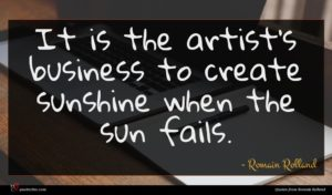 Romain Rolland quote : It is the artist's ...