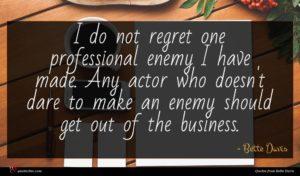Bette Davis quote : I do not regret ...