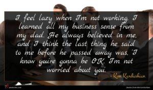 Kim Kardashian quote : I feel lazy when ...