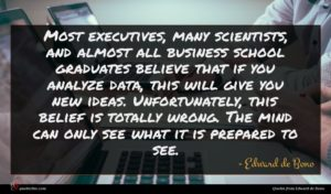 Edward de Bono quote : Most executives many scientists ...