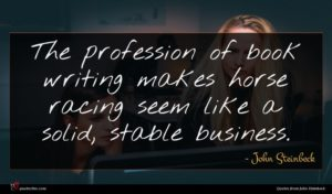 John Steinbeck quote : The profession of book ...