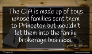 Lyndon B. Johnson quote : The CIA is made ...