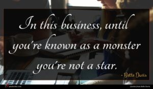 Bette Davis quote : In this business until ...