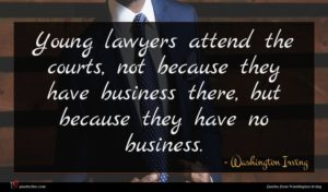 Washington Irving quote : Young lawyers attend the ...