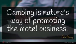 Dave Barry quote : Camping is nature's way ...
