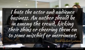 David Herbert Lawrence quote : I hate the actor ...