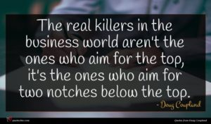 Doug Coupland quote : The real killers in ...