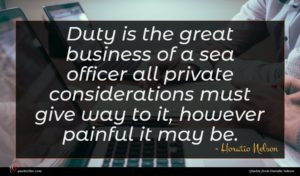 Horatio Nelson quote : Duty is the great ...