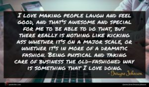Dwayne Johnson quote : I love making people ...