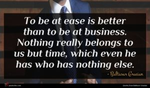 Baltasar Gracian quote : To be at ease ...