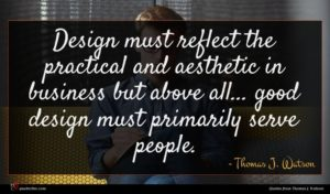 Thomas J. Watson quote : Design must reflect the ...