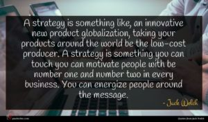 Jack Welch quote : A strategy is something ...