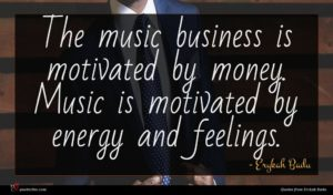 Erykah Badu quote : The music business is ...