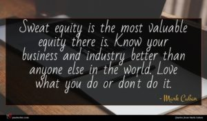 Mark Cuban quote : Sweat equity is the ...