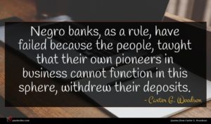 Carter G. Woodson quote : Negro banks as a ...